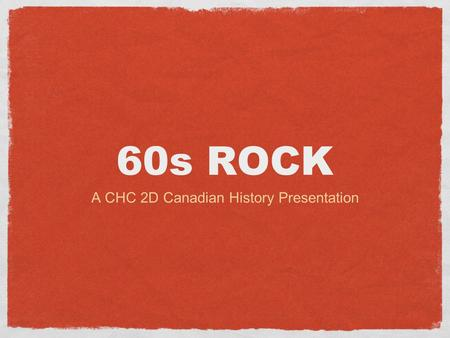 60s ROCK A CHC 2D Canadian History Presentation. HOPE RENEWED Kennedy's assassination hurt America emotionally people wanted new hope… and they would.