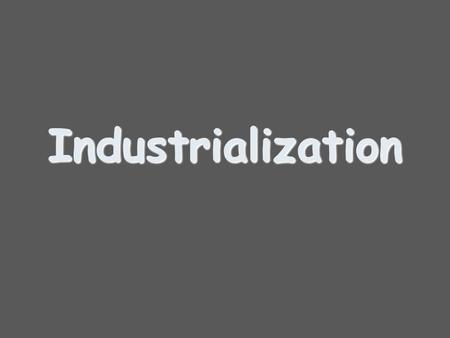 Industrialization Industrialization. The Industrial Revolution.