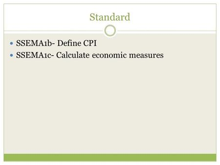 Standard SSEMA1b- Define CPI SSEMA1c- Calculate economic measures.