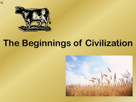 The Beginnings of Civilization Please draw this onto pg. # 17 Agricultural Techniques Effects of Agriculture Agriculture led way to… 1. 2. 3.2.3. 4.