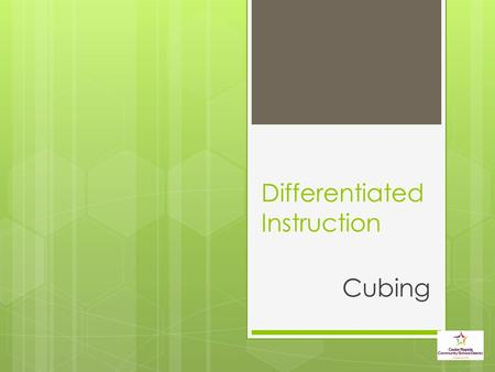Differentiated Instruction Cubing. Key Questions to Plan DI  What needs to learned?  What do students already know?  How will you reach all learners?