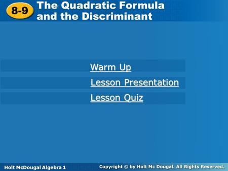 Holt McDougal Algebra 1 8-9 The Quadratic Formula and the Discriminant 8-9 The Quadratic Formula and the Discriminant Holt Algebra 1 Warm Up Warm Up Lesson.