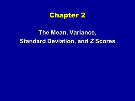Chapter 2 The Mean, Variance, Standard Deviation, and Z Scores.