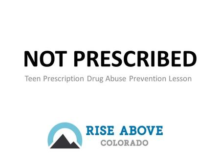 NOT PRESCRIBED Teen Prescription Drug Abuse Prevention Lesson.