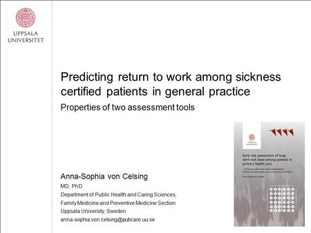 Predicting return to work among sickness certified patients in general practice Properties of two assessment tools Anna-Sophia von Celsing MD, PhD Department.
