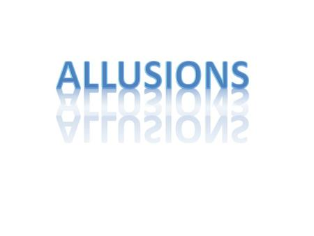 That is ILLUSION. We are learning about ALLUSION.