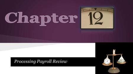 Processing Payroll Review. Lesson 12-1 Calculate regular hours. 1 1 Calculate overtime hours. 2 2 Calculate total hours. 3 3.