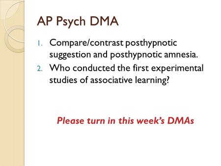 AP Psych DMA 1. Compare/contrast posthypnotic suggestion and posthypnotic amnesia. 2. Who conducted the first experimental studies of associative learning?