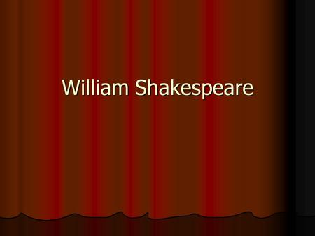 William Shakespeare. Born around April 23, 1564 Born around April 23, 1564 Third of eight children Third of eight children Father was shopkeeper and important.