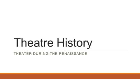 Theatre History THEATER DURING THE RENAISSANCE. 1455.