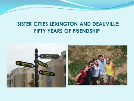 SISTER CITIES LEXINGTON AND DEAUVILLE: FIFTY YEARS OF FRIENDSHIP.