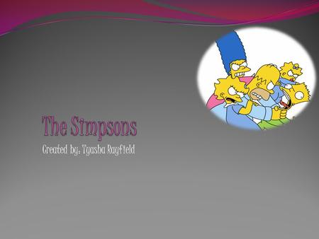 Created by: Tyasha Rayfield The Simpsons Achievements Holds the Guinness Book of World Records titles for Longest-Running Primetime Animated Television.