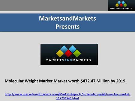 MarketsandMarkets Presents Molecular Weight Marker Market worth $472.47 Million by 2019