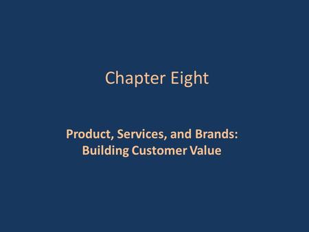 Chapter Eight Product, Services, and Brands: Building Customer Value.