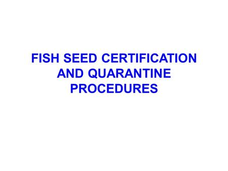 FISH SEED CERTIFICATION AND QUARANTINE PROCEDURES.