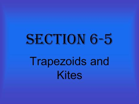 Section 6-5 Trapezoids and Kites. Trapezoid A quadrilateral with exactly one pair of parallel sides.