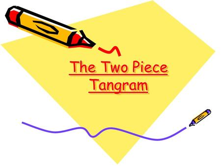 The Two Piece Tangram The Two Piece Tangram. Use a ruler to measure half way along one edge. Join the mid-point to the opposite corner.