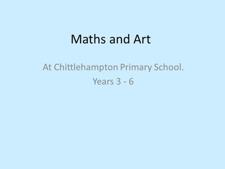 Maths and Art At Chittlehampton Primary School. Years 3 - 6.