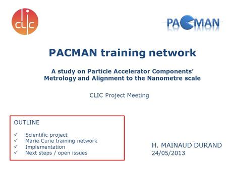 H. MAINAUD DURAND PACMAN training network A study on Particle Accelerator Components' Metrology and Alignment to the Nanometre scale OUTLINE Scientific.