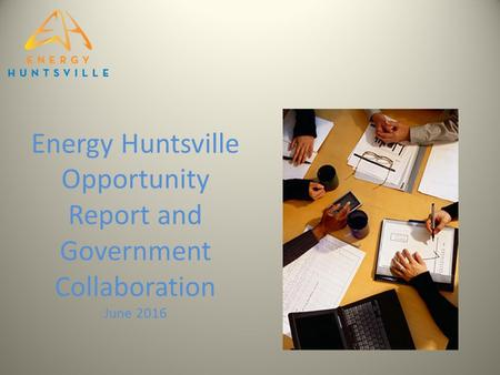 Energy Huntsville Opportunity Report and Government Collaboration June 2016.