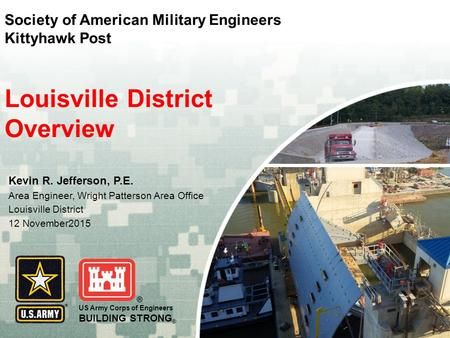 US Army Corps of Engineers BUILDING STRONG ® Kevin R. Jefferson, P.E. Area Engineer, Wright Patterson Area Office Louisville District 12 November2015 Louisville.
