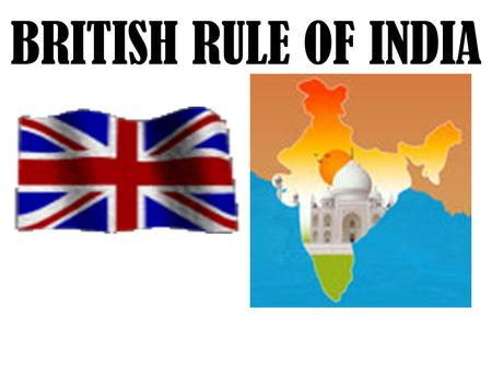 BRITISH RULE OF INDIA. PRIOR TO 1857 THE BRITISH EAST INDIA COMPANY DOMINATED INDIA & ITS PEOPLE FOR ALMOST A HUNDRED YEARS. THIS COMPANY HAD ITS OWN.