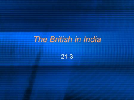 The British in India 21-3 I. Sepoy Rebellion A. The British hired Indian soldiers, Sepoy, to protect its interests in India B. A rumor was spread among.