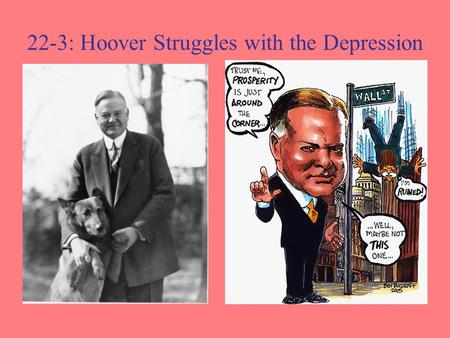 22-3: Hoover Struggles with the Depression. Hoover's Philosophy of Government He did not believe that the federal government should be given its citizens.