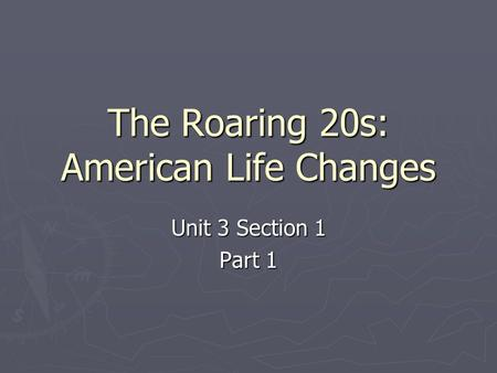 The Roaring 20s: American Life Changes Unit 3 Section 1 Part 1.