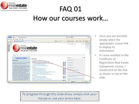 FAQ 01 How our courses work… Once you are enrolled, simply select the appropriate course link to display its information. If I were enrolled in the Certificate.