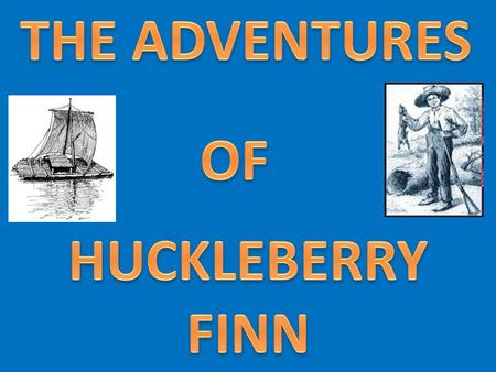 It was published in 1884 Huckleberry Finn is set in the Mississippi River Valley, around 1840.
