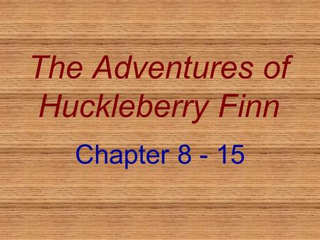 The Adventures of Huckleberry Finn Chapter 8 - 15.