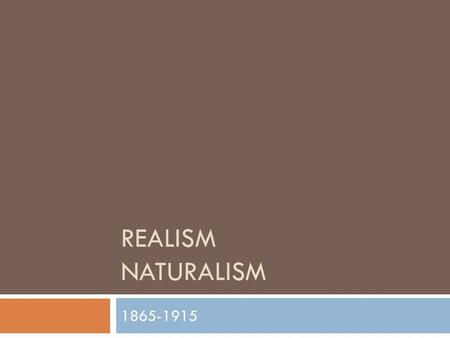 REALISM NATURALISM 1865-1915. Can you name…  Thinking about the canon of American literature, what's the significant difference between these two? 