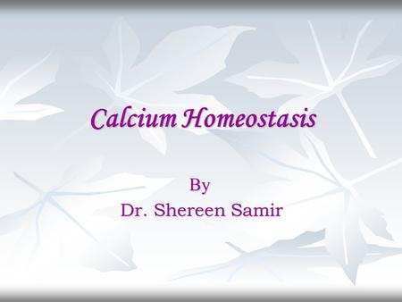 Calcium Homeostasis By Dr. Shereen Samir. Normal level of calcium Calcium is the most abundant essential mineral in the human body. Calcium is the most.