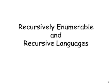 1 Recursively Enumerable and Recursive Languages.