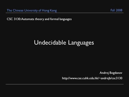 CSC 3130: Automata theory and formal languages Andrej Bogdanov  The Chinese University of Hong Kong Undecidable.