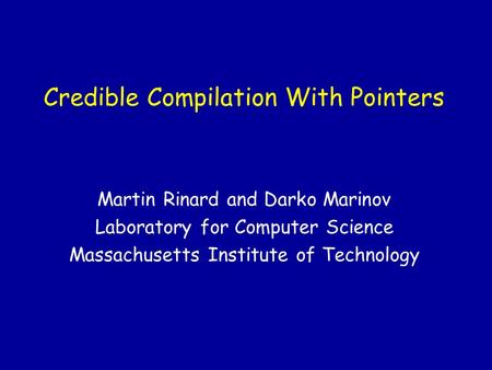 Credible Compilation With Pointers Martin Rinard and Darko Marinov Laboratory for Computer Science Massachusetts Institute of Technology.