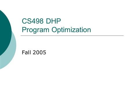 CS498 DHP Program Optimization Fall 2005. Course organization  Instructors: Mar í a Garzar á n David Padua.