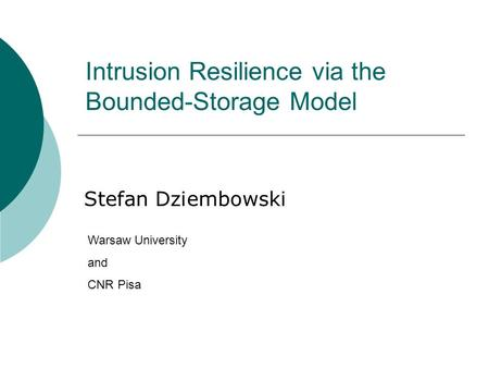 Intrusion Resilience via the Bounded-Storage Model Stefan Dziembowski Warsaw University and CNR Pisa.
