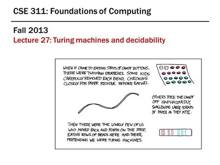 Fall 2013 Lecture 27: Turing machines and decidability CSE 311: Foundations of Computing.