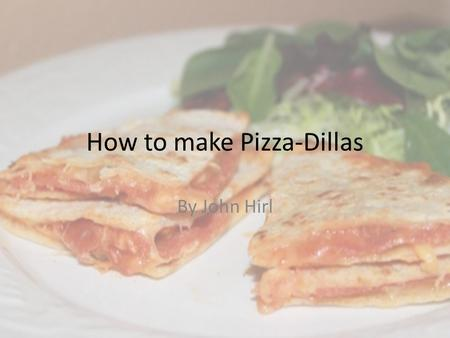 How to make Pizza-Dillas By John Hirl. Step 1: Ingredients and Tools 8 flour tortillas 8 ounces of shredded mozzarella cheese 6 ounces of sliced pepperoni.