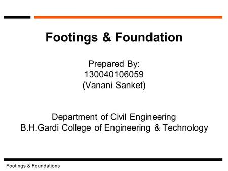 Footings & Foundations Prepared By: 130040106059 (Vanani Sanket) Department of Civil Engineering B.H.Gardi College of Engineering & Technology Footings.