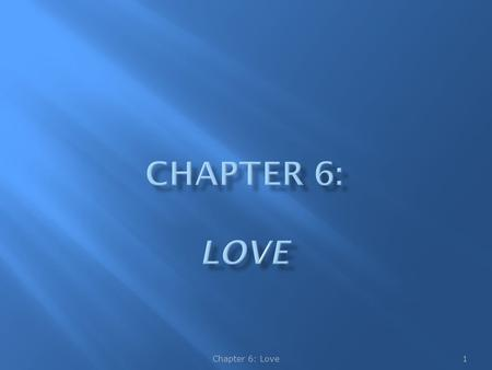 1Chapter 6: Love.  Self-acceptance  Acceptance by one's partner  Appreciation of one another  Effective communication  Commitment 2Chapter 6: Love.
