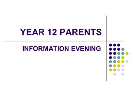 YEAR 12 PARENTS INFORMATION EVENING. Where are they going? In 2013 our students went on to… H E or gap year 142 F E / A Levels 14 Year 14 7 Apprentice.