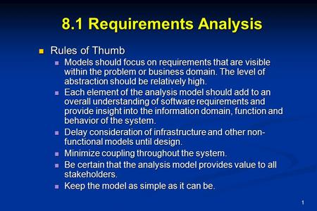 1 8.1 Requirements Analysis Rules of Thumb Rules of Thumb Models should focus on requirements that are visible within the problem or business domain. The.