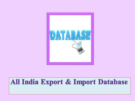 e-Branding India Technologies provides one of the most demanding All India Export & Import Database. This database has more than 1.5 lacs entries. This.