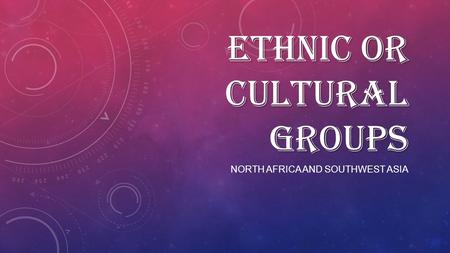 Ethnic or Cultural Groups