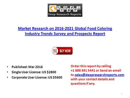 Market Research on 2016-2021 Global Food Coloring Industry Trends Survey and Prospects Report Published: Mar 2016 Single User License: US $2800 Corporate.