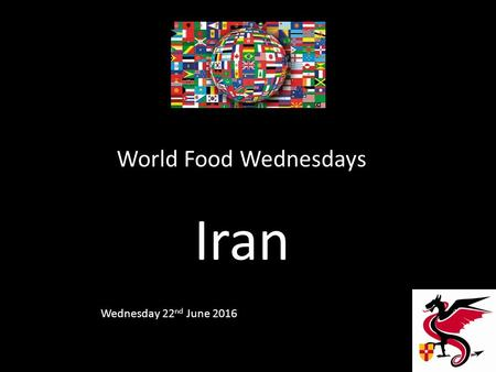 World Food Wednesdays Iran Wednesday 22 nd June 2016.