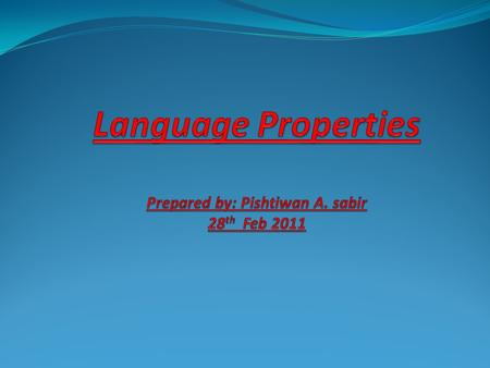 Language Properties Prepared by: Pishtiwan A. sabir 28th Feb 2011